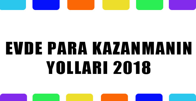 Entertaining Evde para kazanma yolları 2018 those